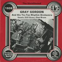 Gray Gordon and His Tic-Toc Rhythm Orchestra - The Uncollected 1939