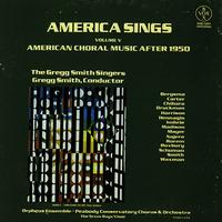 The Gregg Smith Singers - America Sings Vol. 5 - American Choral Music After 1950