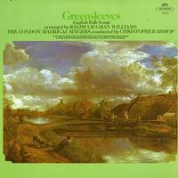 Bishop, The London Madrigal Singers - Greensleeves - English Folk Songs arranged by Vaughan Williams