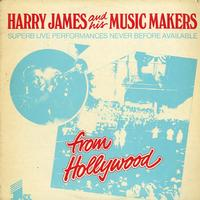 Harry James and His Music Makers - From Hollywood