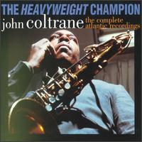 John Coltrane - The Heavyweight Champion - The Complete Atlantic Recordings
