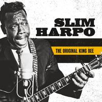 Slim Harpo - The Original King Bee