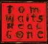 Tom Waits - Real Gone (Remixed And Remastered) -  180 Gram Vinyl Record