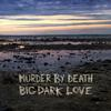 Murder By Death - Big Dark Love -  180 Gram Vinyl Record