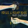 Mary Gauthier - Rifles & Rosary Beads -  150 Gram Vinyl Record