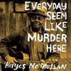 Hayes McMullan - Everyday Seem Like Murder Here -  Vinyl Record
