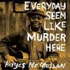 Hayes McMullan - Everyday Seem Like Murder Here -  Vinyl Record
