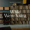 Various Artists - While We're Young -  180 Gram Vinyl Record