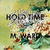 M. Ward - Hold Time -  180 Gram Vinyl Record