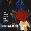 Nick Cave and the Bad Seeds - No More Shall We Part -  180 Gram Vinyl Record