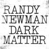 Randy Newman - Dark Matter -  Vinyl Record