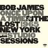 Bob James - Once Upon A Time: The Lost 1965 New York Sessions