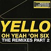 Yello - Oh Yeah Oh Six - The Remixes Part 2 -  Vinyl Record