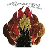 The Watson Twins - Fire Songs -  180 Gram Vinyl Record