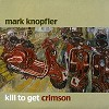Mark Knopfler - Kill To Get Crimson -  180 Gram Vinyl Record