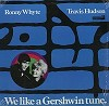 Ronny Whyte/Travis Hudson - We Like A Gershwin Tune. -  Sealed Out-of-Print Vinyl Record