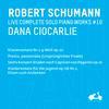 Dana Ciocarlie - R. Schumann: Complete Solo Piano Works, Vol. 10 - Klaviersonate Nr.2 G-Moll, Op. 22, Sechs Konzert-Etuden nach Capricen von Paganini, Op. 10, Klaviersonate fur die Jugend, Op. 118, Nr. 2