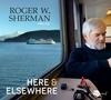 Roger W. Sherman - Here & Elsewhere (Live) -  FLAC 44kHz/24bit Download