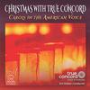 Christmas with True Concord: Carols in the American Voice
