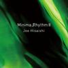 Joe Hisaishi - MinimalRhythm II -  FLAC 96kHz/24bit Download