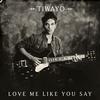 Love Me Like You Say (Single)