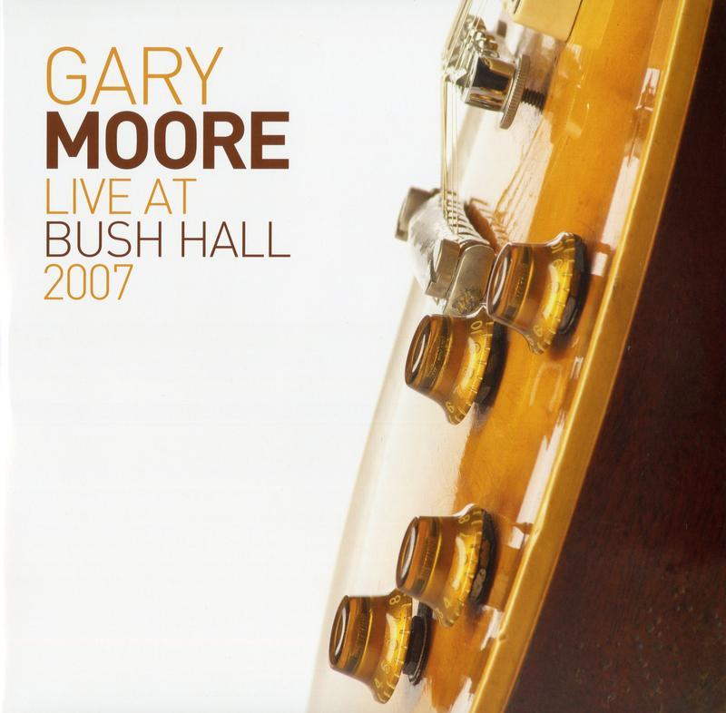 Gary Moore - Live At Bush Hall 2007